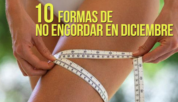 10 Formas de no engordar en diciembre